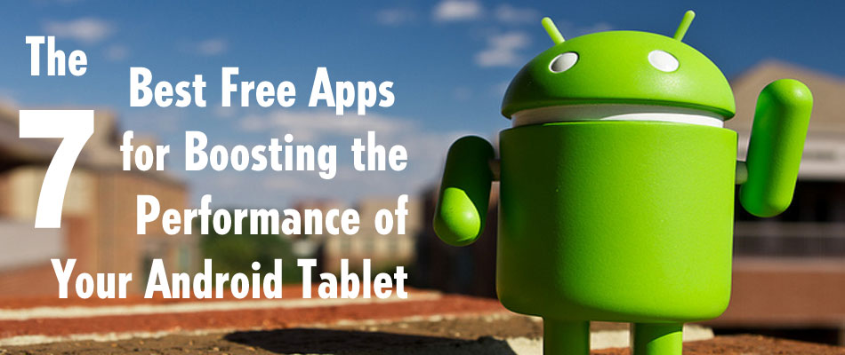 The 7 Best Free Apps for Boosting the Performance of Your Android Tablet