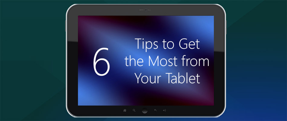 6-Tips-to-Get-the-Most-from-Your-Tablet
