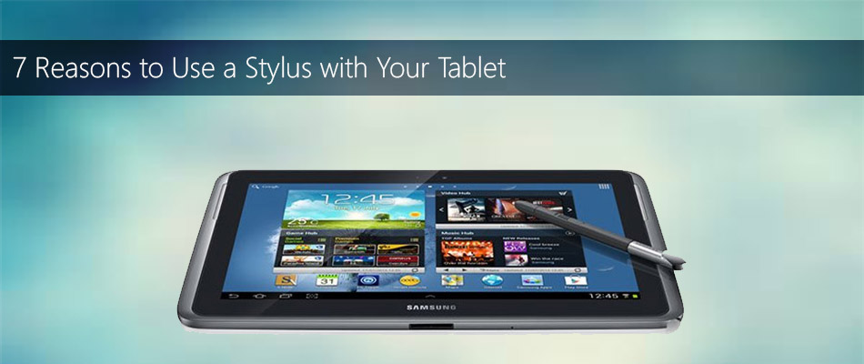 7-Reasons-to-Use-a-Stylus-with-Your-Tablet