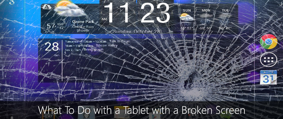 What To Do with a Tablet with a Broken Screen