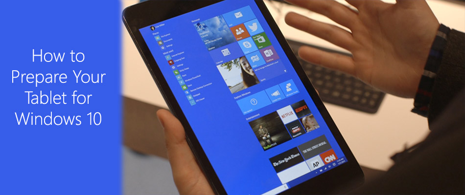 How to Prepare Your Tablet for Windows 10