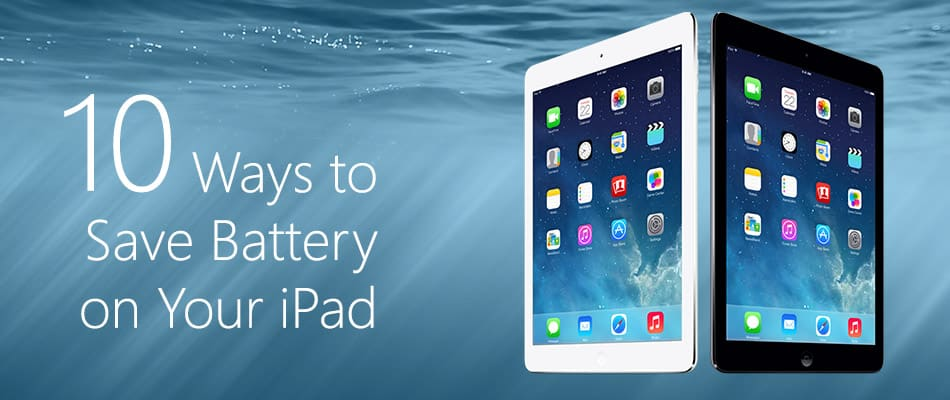 10 Ways to Save Battery on Your iPad