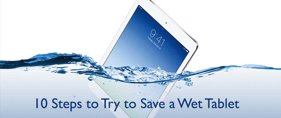 10 Steps to Try to Save a Wet Tablet - TabletNinja