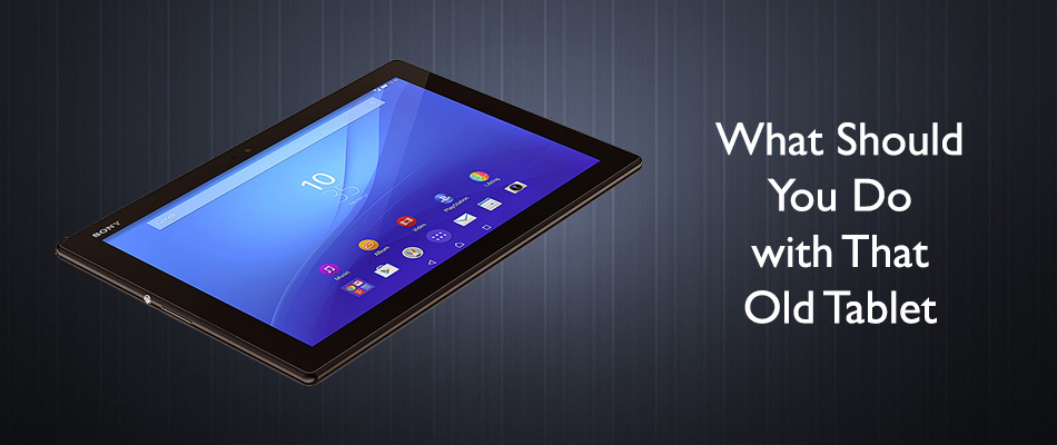 What Should You Do with That Old Tablet