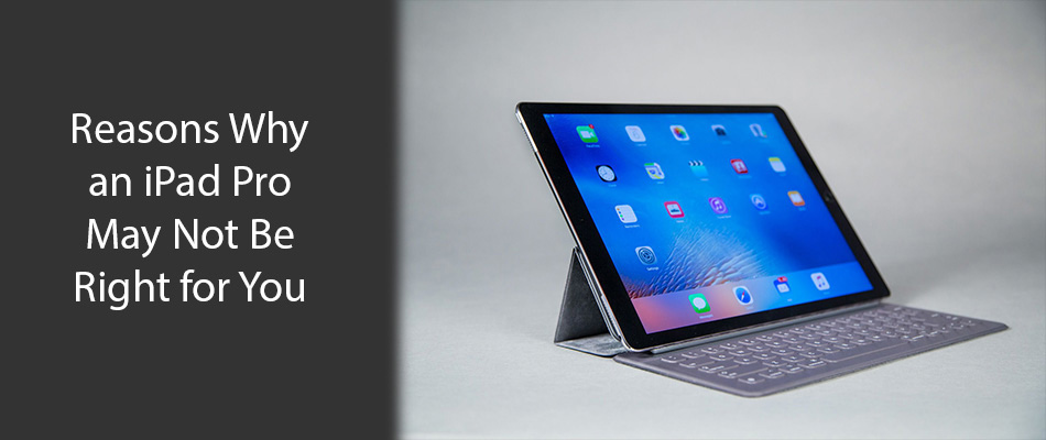 reasons-why-an-ipad-pro-may-not-be-right-for-you
