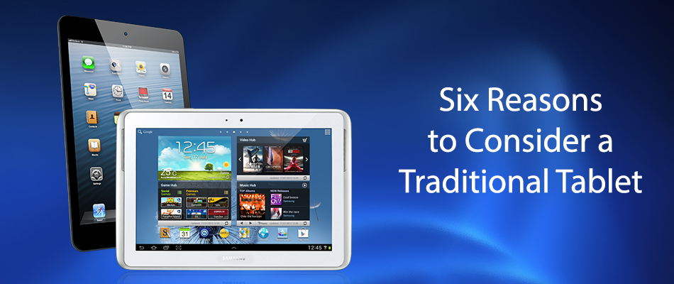 six-reasons-to-consider-a-traditional-tablet