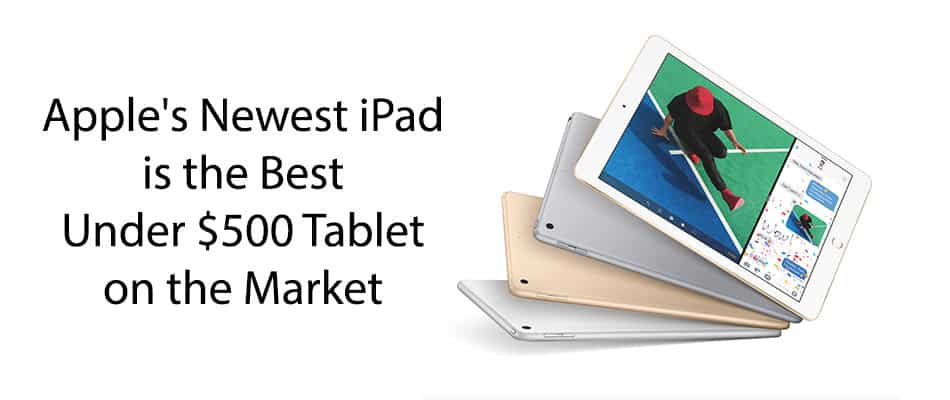 Apple's newest iPad is the best under $500 tablet on the market
