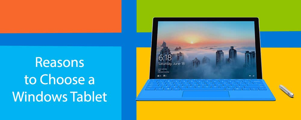 Reasons to Choose a Windows Tablet