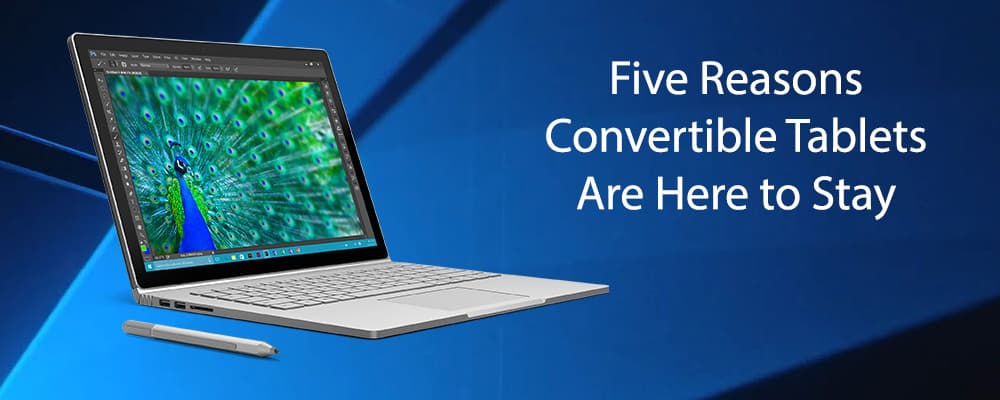 Five Reasons Convertible Tablets Are Here to Stay