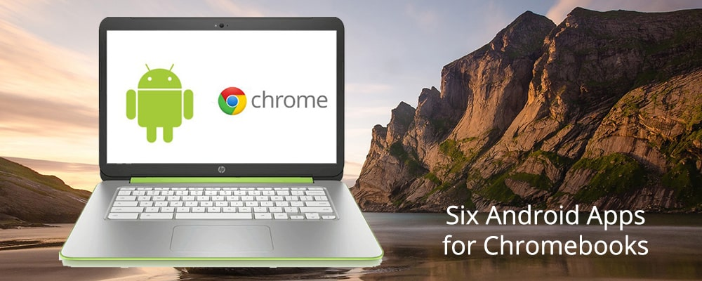 Six Android Apps for Chromebooks