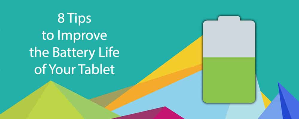 8 Tips to Improve the Battery Life of Your Tablet