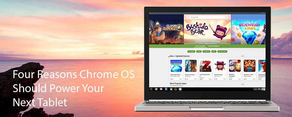 Four Reasons Chrome OS Should Power Your Next Tablet
